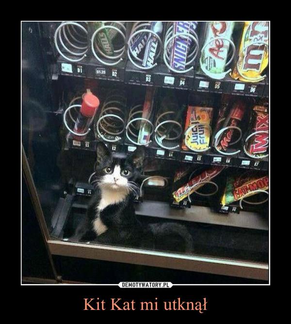 Kit Kat mi utknął –