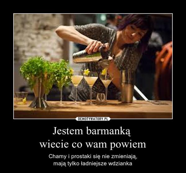 Jestem barmanką wiecie co wam powiem – Chamy i prostaki się nie zmieniają,mają tylko ładniejsze wdzianka