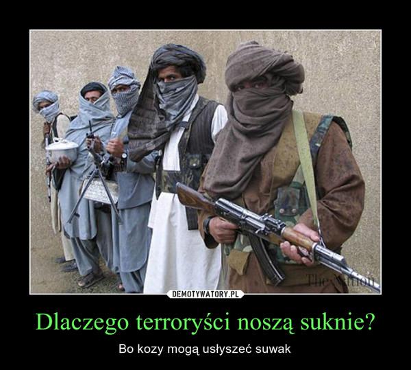 Dlaczego terroryści noszą suknie? – Bo kozy mogą usłyszeć suwak