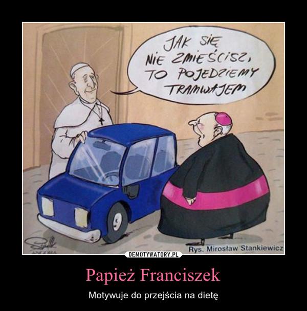 Papież Franciszek – Motywuje do przejścia na dietę JAK SIĘ NIE ZMIEŚCISZ, TO POJEDZIEMY TRAMWAJEM