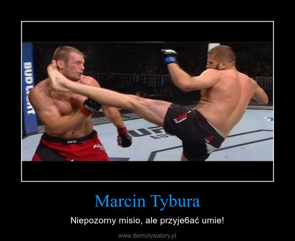 Marcin Tybura – Niepozorny misio, ale przyje6ać umie!
