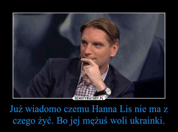 Już wiadomo czemu Hanna Lis nie ma z czego żyć. Bo jej mężuś woli ukrainki. –