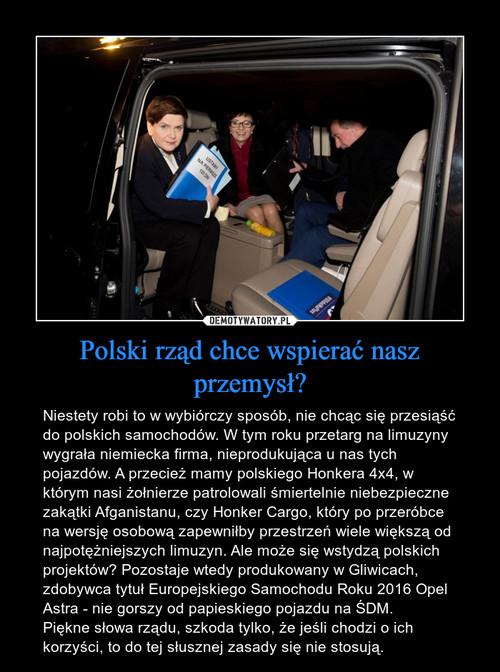 Polski rząd chce wspierać nasz przemysł?