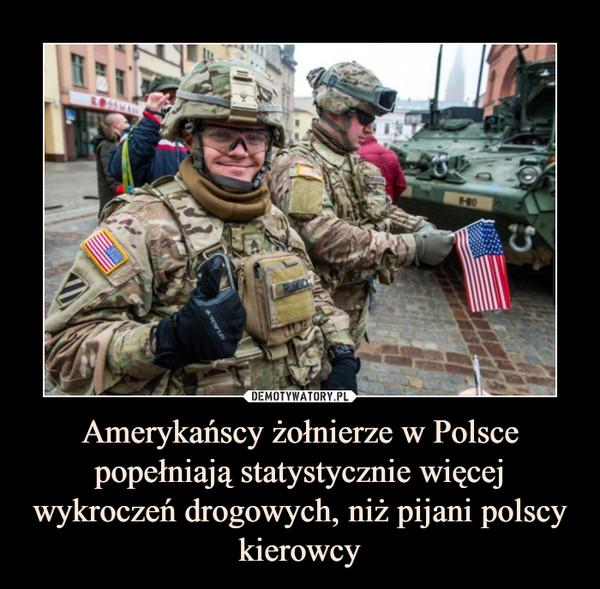 Amerykańscy żołnierze w Polsce popełniają statystycznie więcej wykroczeń drogowych, niż pijani polscy kierowcy –