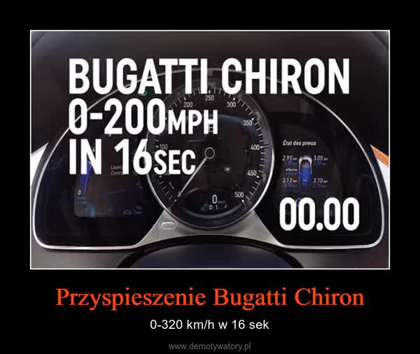 Przyspieszenie Bugatti Chiron – 0-320 km/h w 16 sek