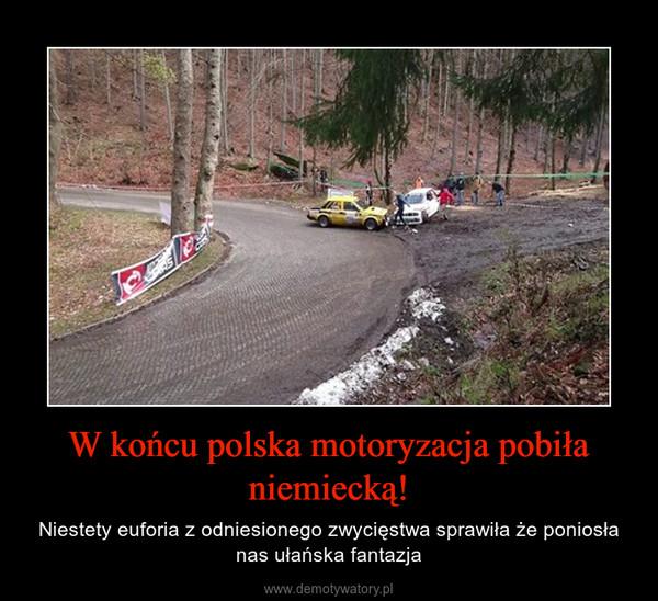 W końcu polska motoryzacja pobiła niemiecką! – Niestety euforia z odniesionego zwycięstwa sprawiła że poniosła nas ułańska fantazja