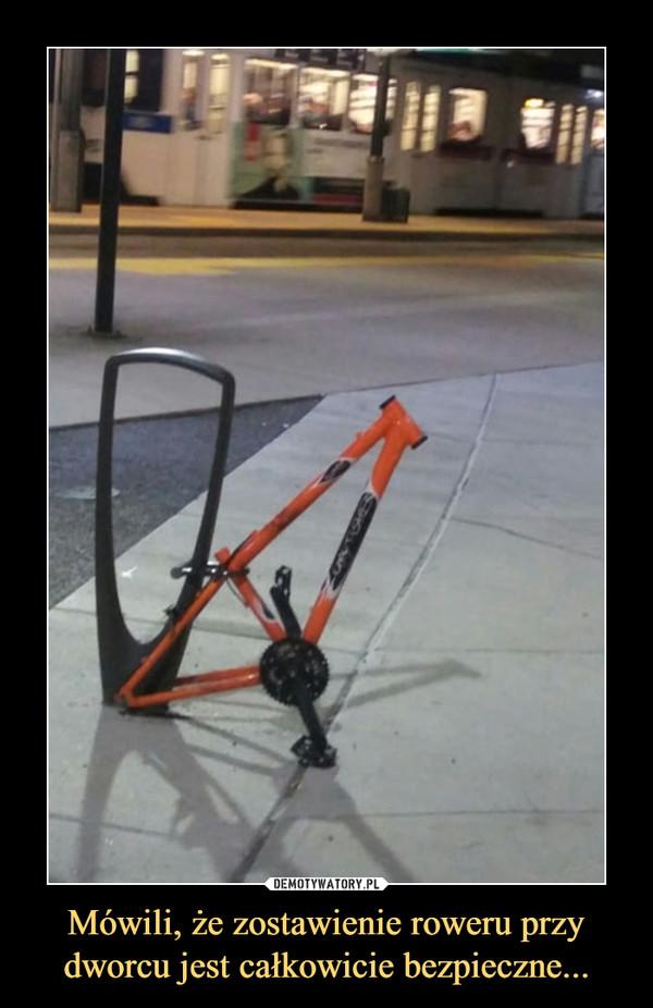 Mówili, że zostawienie roweru przy dworcu jest całkowicie bezpieczne... –