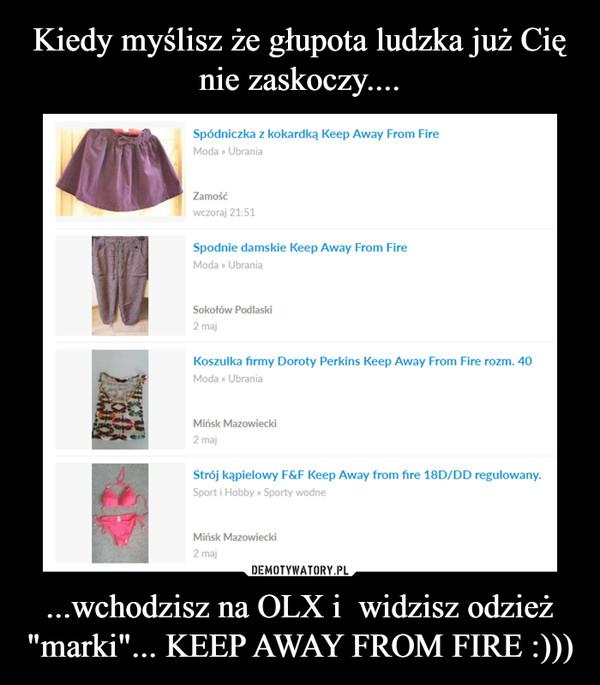 """...wchodzisz na OLX i  widzisz odzież """"marki""""... KEEP AWAY FROM FIRE :))) –"""