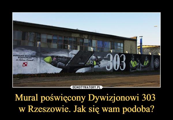 Mural poświęcony Dywizjonowi 303 w Rzeszowie. Jak się wam podoba? –