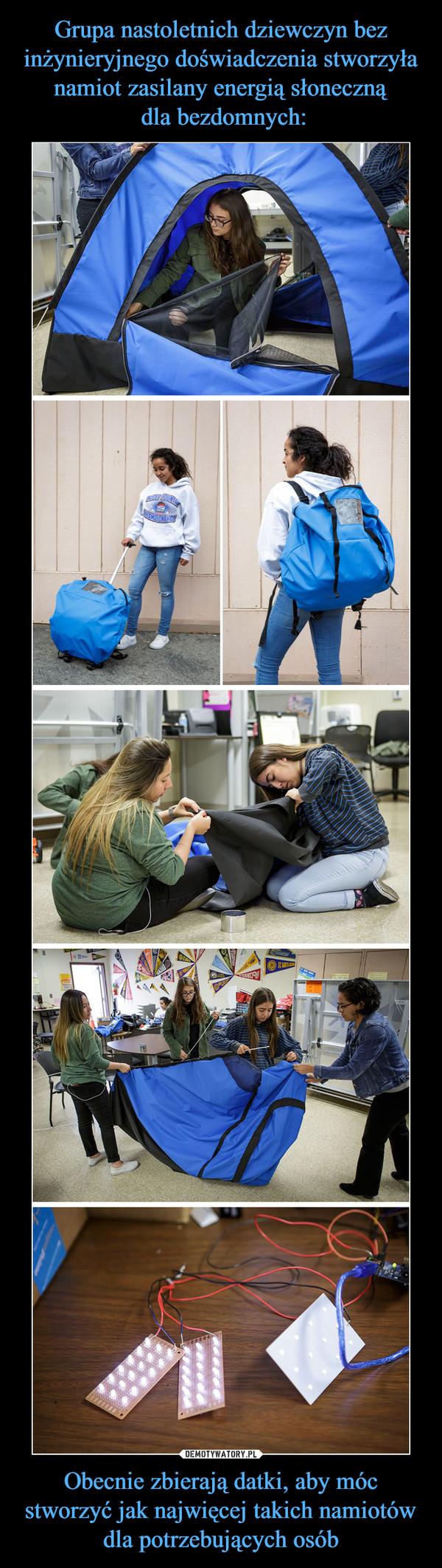 Obecnie zbierają datki, aby móc stworzyć jak najwięcej takich namiotów dla potrzebujących osób –