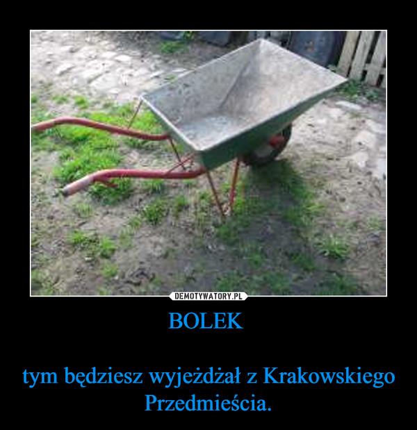 BOLEK tym będziesz wyjeżdżał z Krakowskiego Przedmieścia. –