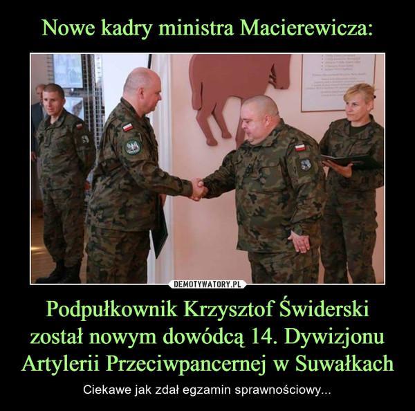 Podpułkownik Krzysztof Świderski został nowym dowódcą 14. Dywizjonu Artylerii Przeciwpancernej w Suwałkach – Ciekawe jak zdał egzamin sprawnościowy...