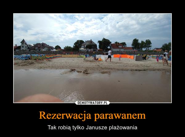 Rezerwacja parawanem – Tak robią tylko Janusze plażowania