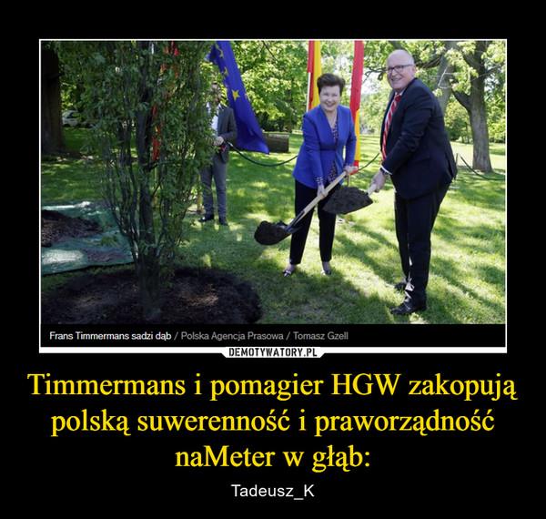 Timmermans i pomagier HGW zakopują polską suwerenność i praworządność naMeter w głąb: – Tadeusz_K