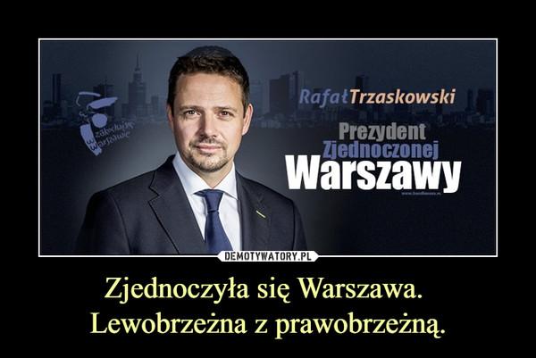 Zjednoczyła się Warszawa. Lewobrzeżna z prawobrzeżną. –