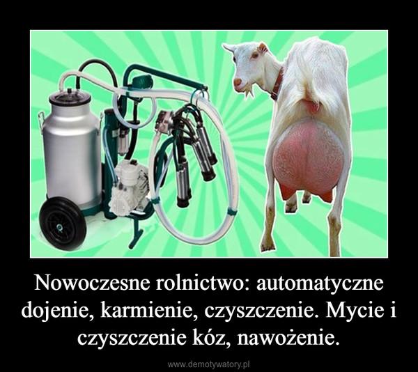 Nowoczesne rolnictwo: automatyczne dojenie, karmienie, czyszczenie. Mycie i czyszczenie kóz, nawożenie. –