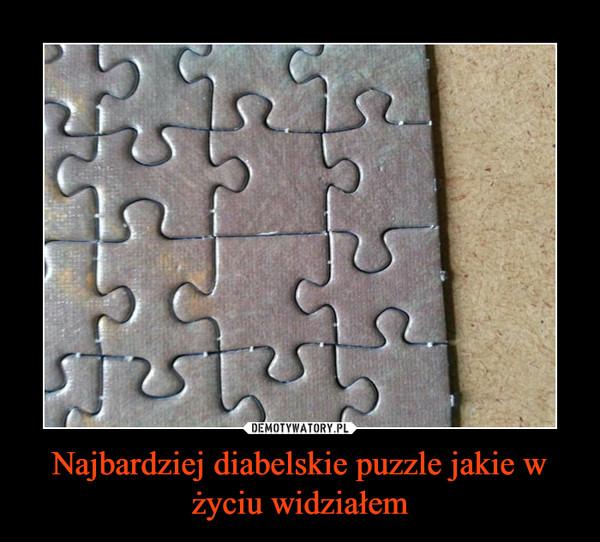 Najbardziej diabelskie puzzle jakie w życiu widziałem –