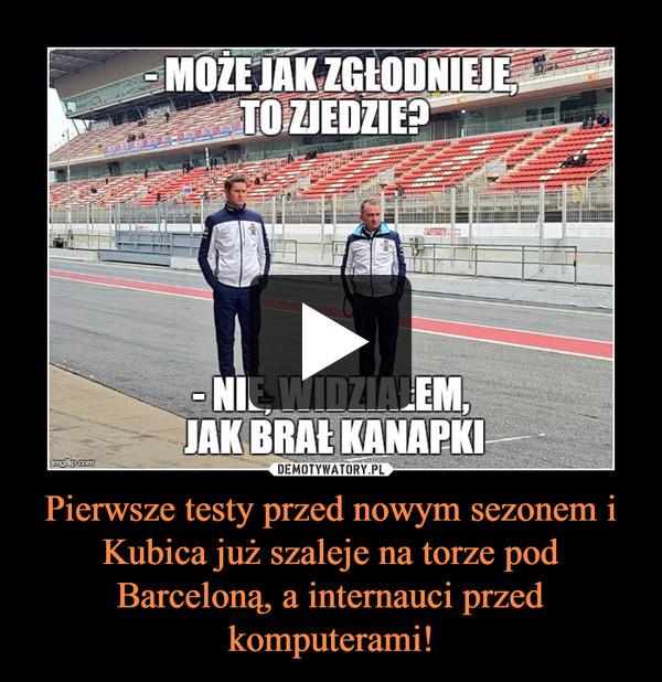 Pierwsze testy przed nowym sezonem i Kubica już szaleje na torze pod Barceloną, a internauci przed komputerami! –