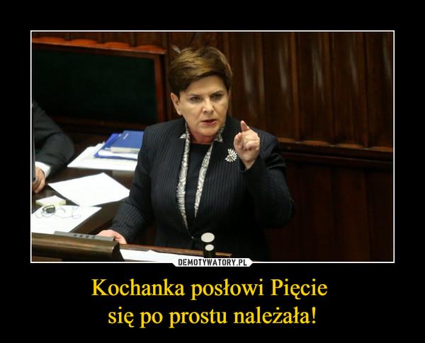 Kochanka posłowi Pięcie się po prostu należała! –