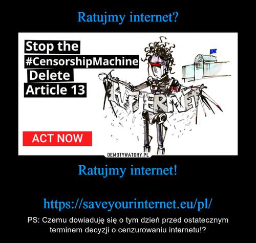 Ratujmy internet? Ratujmy internet!  https://saveyourinternet.eu/pl/