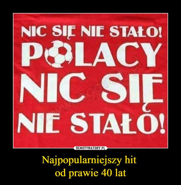 Najpopularniejszy hit od prawie 40 lat –  Nic się nie stało, Polacy nic się nie stało