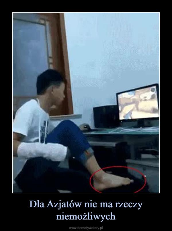 Dla Azjatów nie ma rzeczy niemożliwych –