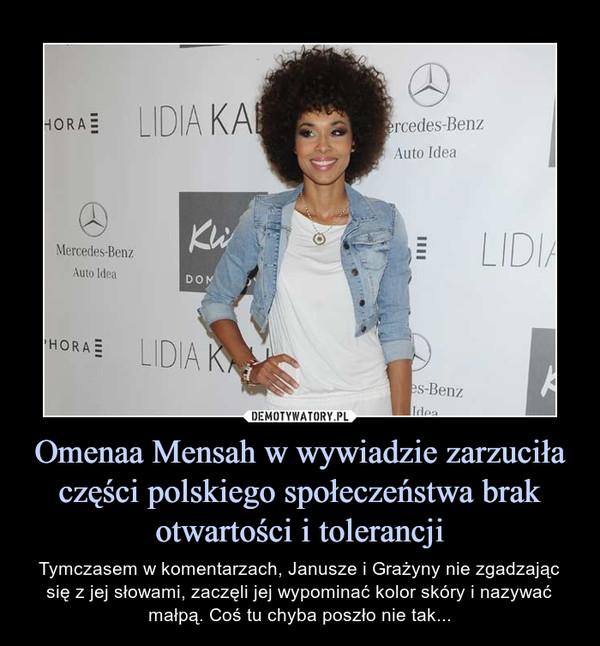 Omenaa Mensah w wywiadzie zarzuciła części polskiego społeczeństwa brak otwartości i tolerancji – Tymczasem w komentarzach, Janusze i Grażyny nie zgadzając się z jej słowami, zaczęli jej wypominać kolor skóry i nazywać małpą. Coś tu chyba poszło nie tak...