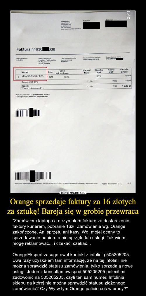Orange sprzedaje faktury za 16 złotych za sztukę! Bareja się w grobie przewraca