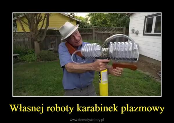Własnej roboty karabinek plazmowy –
