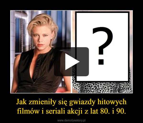 Jak zmieniły się gwiazdy hitowych filmów i seriali akcji z lat 80. i 90. –