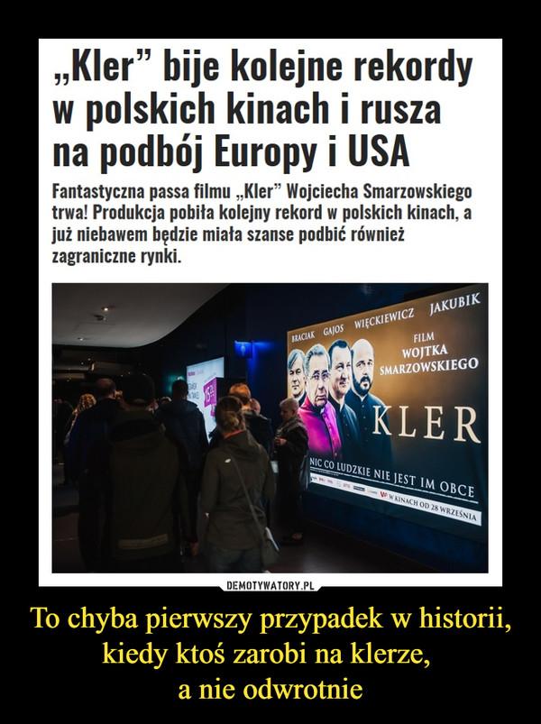 """To chyba pierwszy przypadek w historii, kiedy ktoś zarobi na klerze, a nie odwrotnie –  """"Kler"""" bije kolejne rekordy w polskich kinach i rusza na podbój Europy i USAFantastyczna passa filmu """"Kler"""" Wojciecha Smarzowskiego trwa! Produkcja pobiła kolejny rekord w polskich kinach, a już niebawem będzie miała szanse podbić również zagraniczne rynki."""