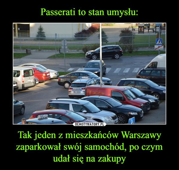Tak jeden z mieszkańców Warszawy zaparkował swój samochód, po czym udał się na zakupy –