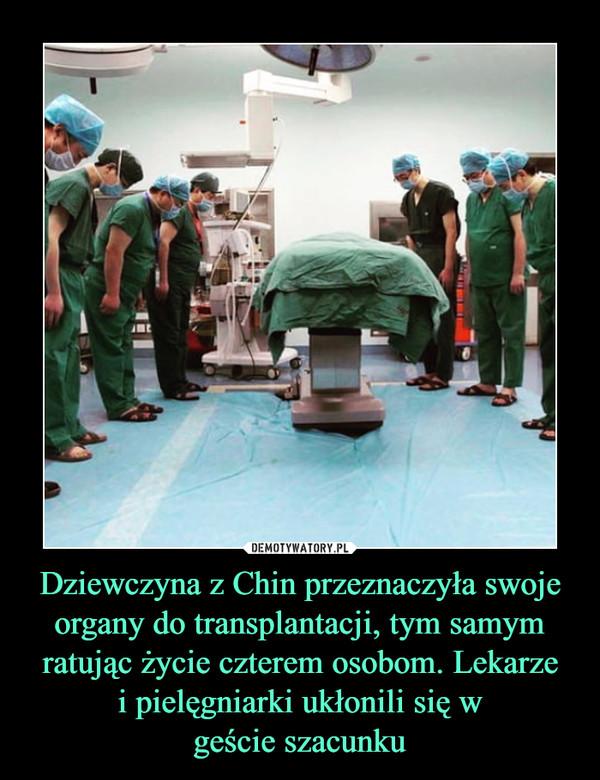 Dziewczyna z Chin przeznaczyła swoje organy do transplantacji, tym samym ratując życie czterem osobom. Lekarze i pielęgniarki ukłonili się w geście szacunku –
