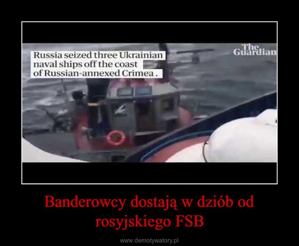Banderowcy dostają w dziób od rosyjskiego FSB –