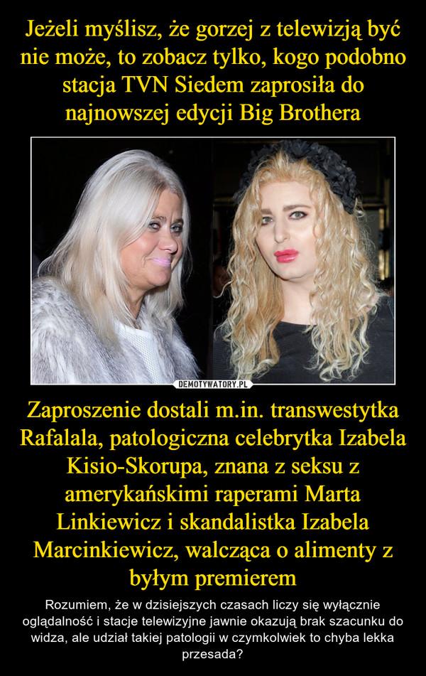Zaproszenie dostali m.in. transwestytka Rafalala, patologiczna celebrytka Izabela Kisio-Skorupa, znana z seksu z amerykańskimi raperami Marta Linkiewicz i skandalistka Izabela Marcinkiewicz, walcząca o alimenty z byłym premierem – Rozumiem, że w dzisiejszych czasach liczy się wyłącznie oglądalność i stacje telewizyjne jawnie okazują brak szacunku do widza, ale udział takiej patologii w czymkolwiek to chyba lekka przesada?