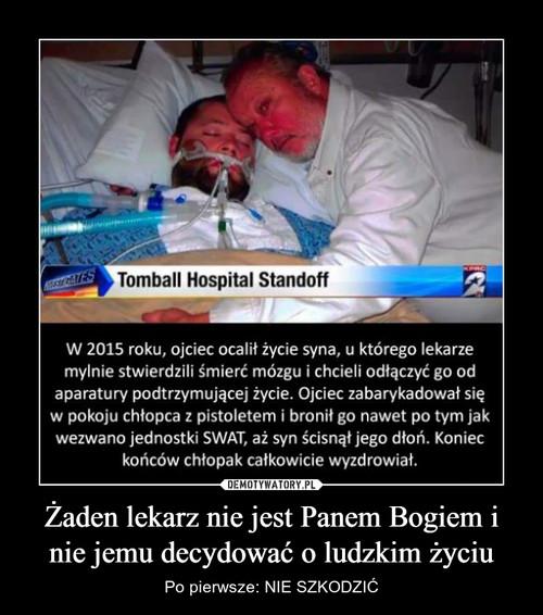 Żaden lekarz nie jest Panem Bogiem i nie jemu decydować o ludzkim życiu
