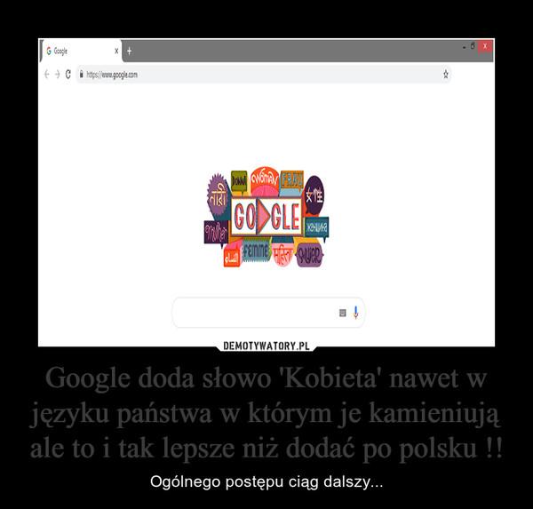 Google doda słowo 'Kobieta' nawet w języku państwa w którym je kamieniują ale to i tak lepsze niż dodać po polsku !! – Ogólnego postępu ciąg dalszy...