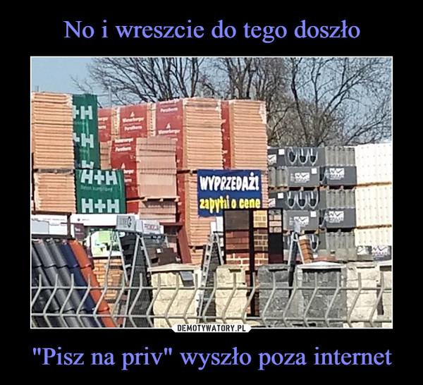 """""""Pisz na priv"""" wyszło poza internet –"""