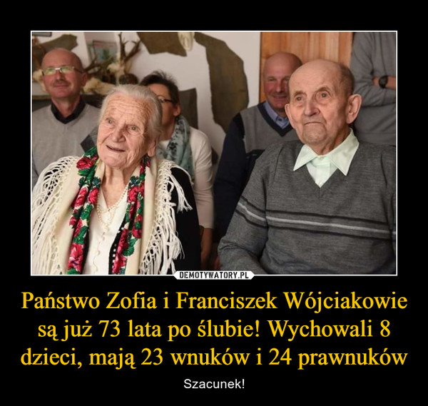 Państwo Zofia i Franciszek Wójciakowie są już 73 lata po ślubie! Wychowali 8 dzieci, mają 23 wnuków i 24 prawnuków – Szacunek!
