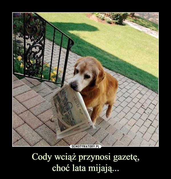 Cody wciąż przynosi gazetę,choć lata mijają... –