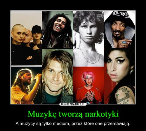 Muzykę tworzą narkotyki