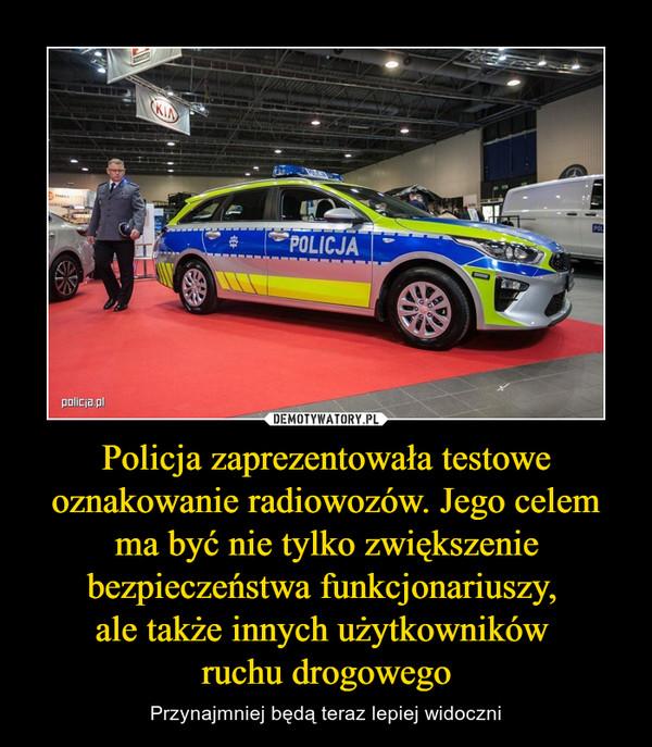 Policja zaprezentowała testowe oznakowanie radiowozów. Jego celem ma być nie tylko zwiększenie bezpieczeństwa funkcjonariuszy, ale także innych użytkowników ruchu drogowego – Przynajmniej będą teraz lepiej widoczni