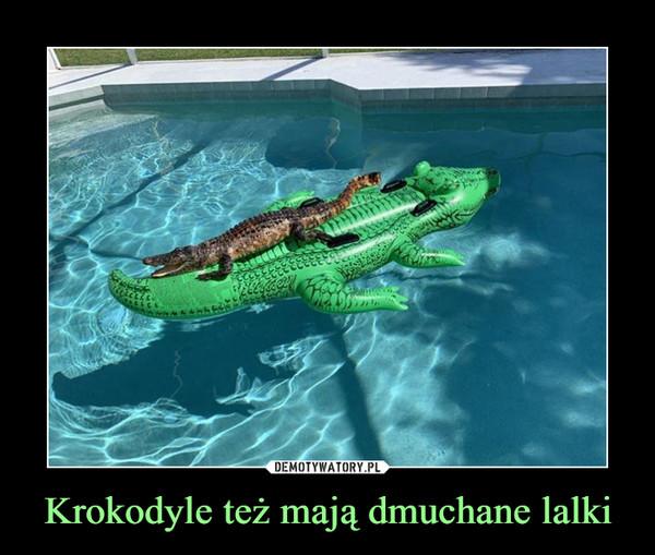 Krokodyle też mają dmuchane lalki –
