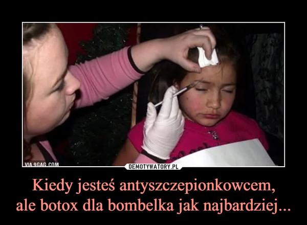 Kiedy jesteś antyszczepionkowcem,ale botox dla bombelka jak najbardziej... –