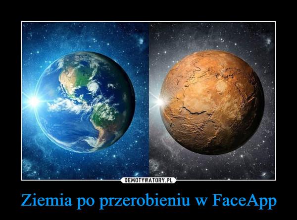 Ziemia po przerobieniu w FaceApp –