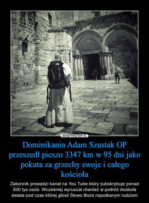Dominikanin Adam Szustak OP przeszedł pieszo 3347 km w 95 dni jako pokuta za grzechy swoje i całego kościoła