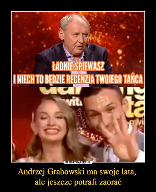 Andrzej Grabowski ma swoje lata,  ale jeszcze potrafi zaorać