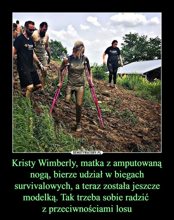 Kristy Wimberly, matka z amputowaną nogą, bierze udział w biegach survivalowych, a teraz została jeszcze modelką. Tak trzeba sobie radzić z przeciwnościami losu –