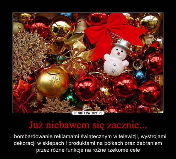 Już niebawem się zacznie... – ...bombardowanie reklamami świątecznym w telewizji, wystrojami dekoracji w sklepach i produktami na półkach oraz żebraniem przez różne funkcje na różne rzekome cele