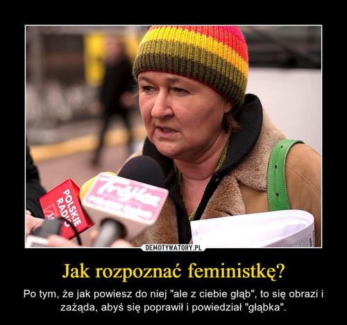 Jak rozpoznać feministkę?